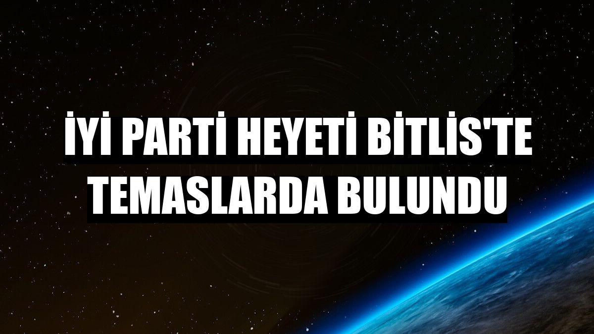 İYİ Parti heyeti Bitlis'te temaslarda bulundu