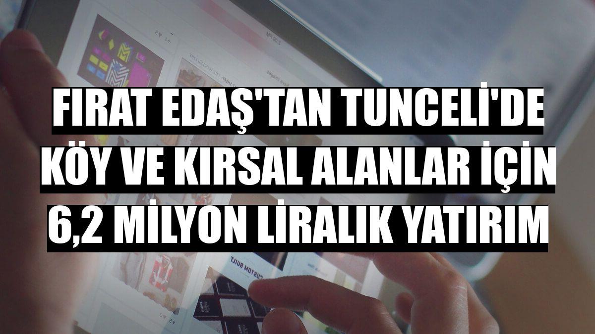 Fırat EDAŞ'tan Tunceli'de köy ve kırsal alanlar için 6,2 milyon liralık yatırım