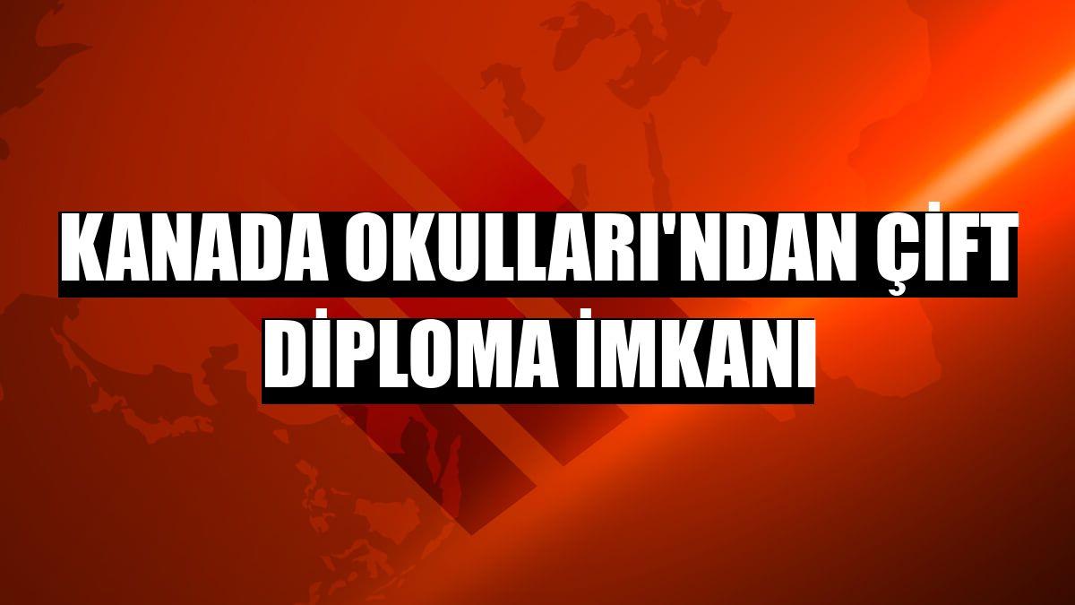 Kanada Okulları'ndan çift diploma imkanı
