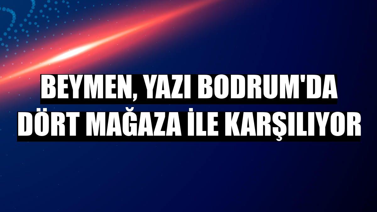 Beymen, yazı Bodrum'da dört mağaza ile karşılıyor