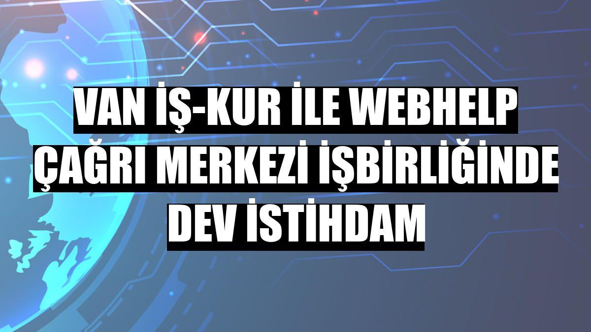 Van İş-Kur ile Webhelp Çağrı Merkezi işbirliğinde dev istihdam