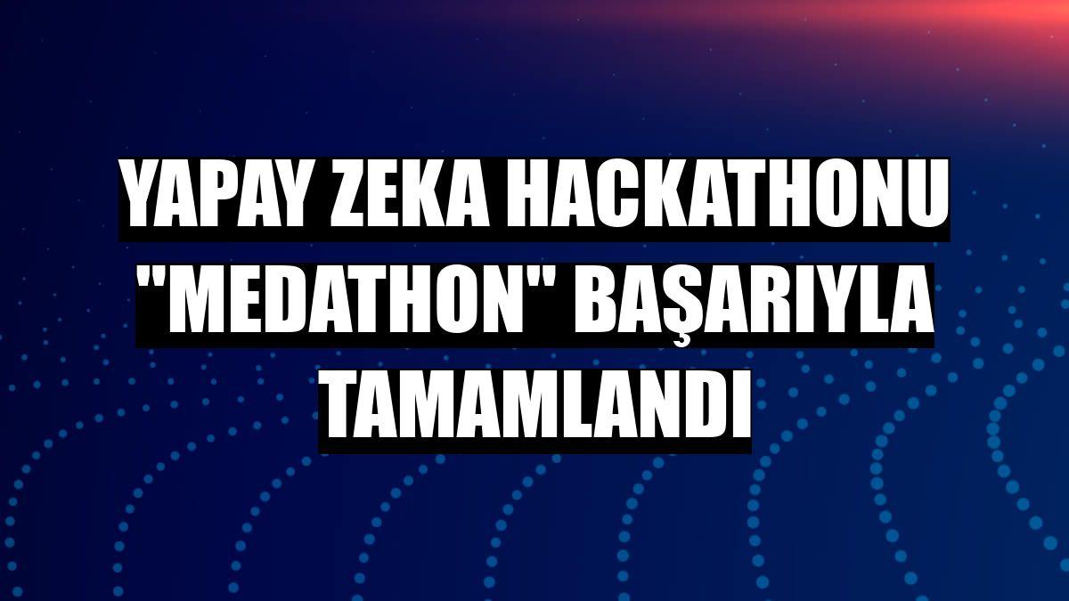 """Yapay zeka hackathonu """"Medathon"""" başarıyla tamamlandı"""