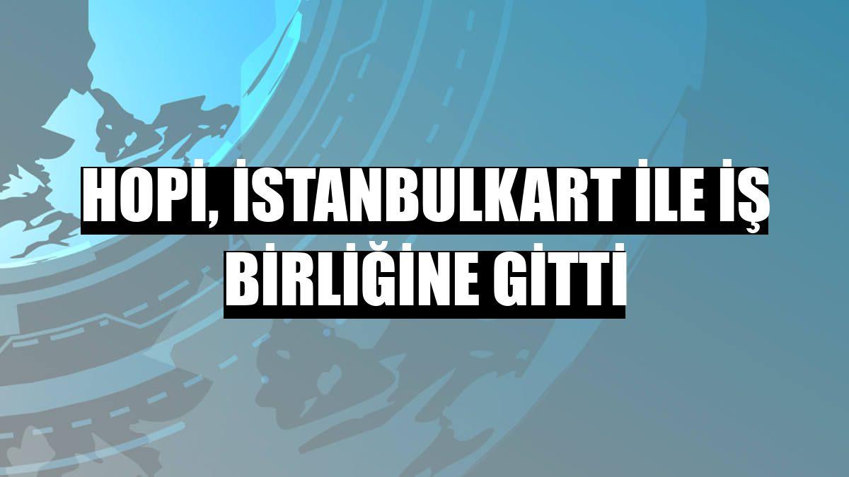 Hopi, İstanbulkart ile iş birliğine gitti