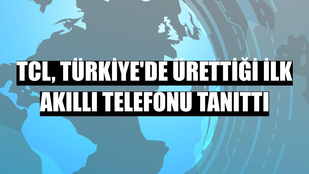 TCL, Türkiye'de ürettiği ilk akıllı telefonu tanıttı
