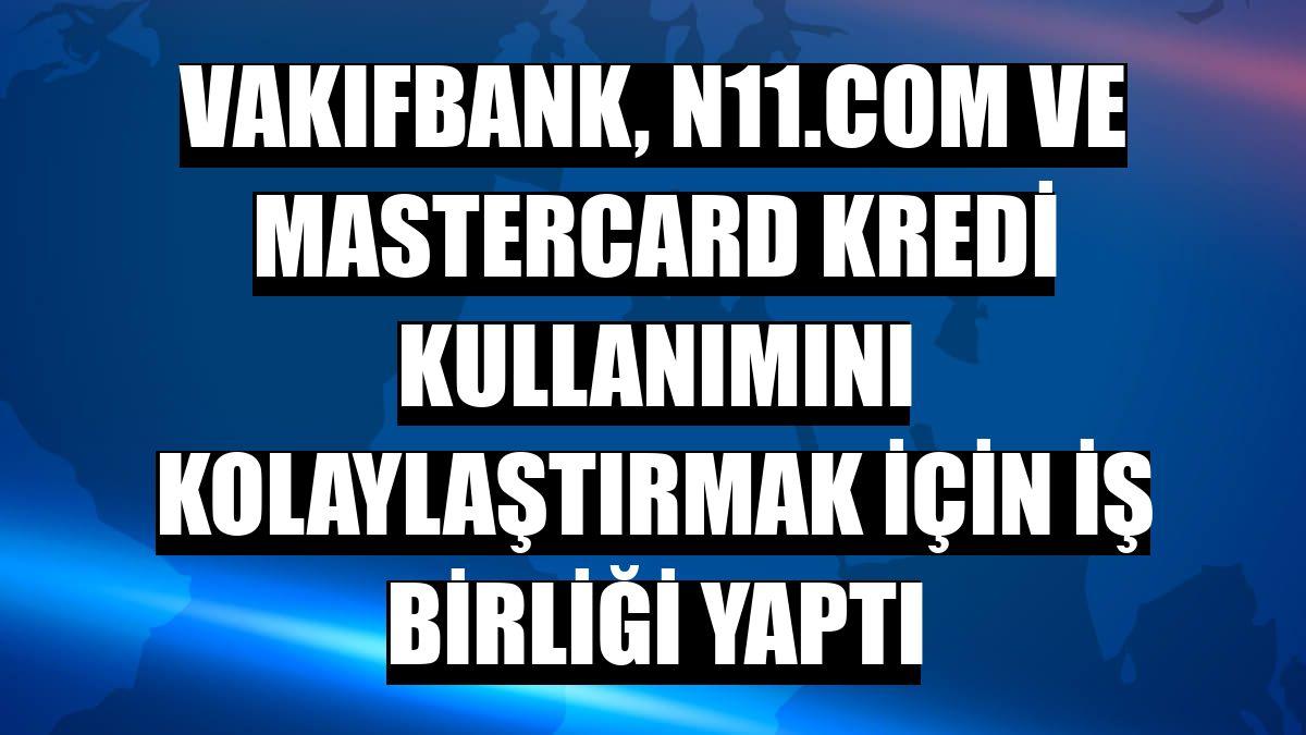 VakıfBank, n11.com ve Mastercard kredi kullanımını kolaylaştırmak için iş birliği yaptı