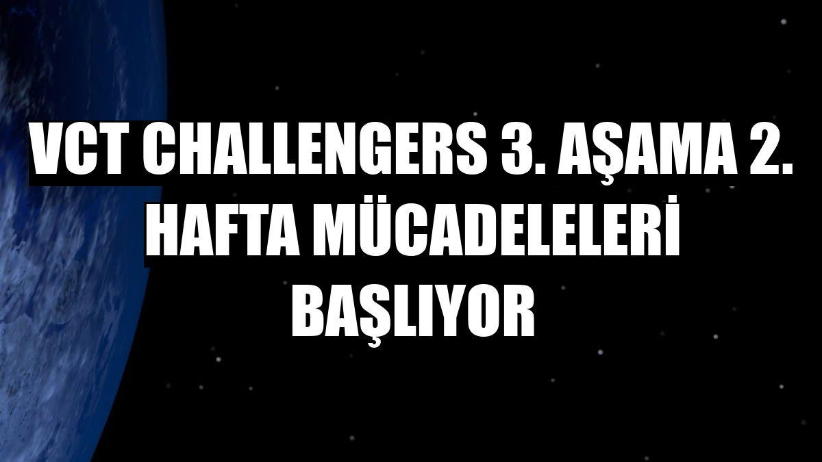 VCT Challengers 3. aşama 2. hafta mücadeleleri başlıyor