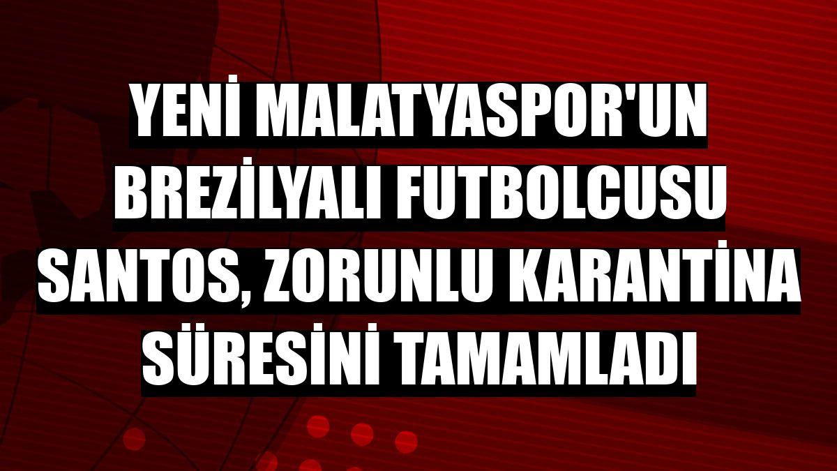 Yeni Malatyaspor'un Brezilyalı futbolcusu Santos, zorunlu karantina süresini tamamladı