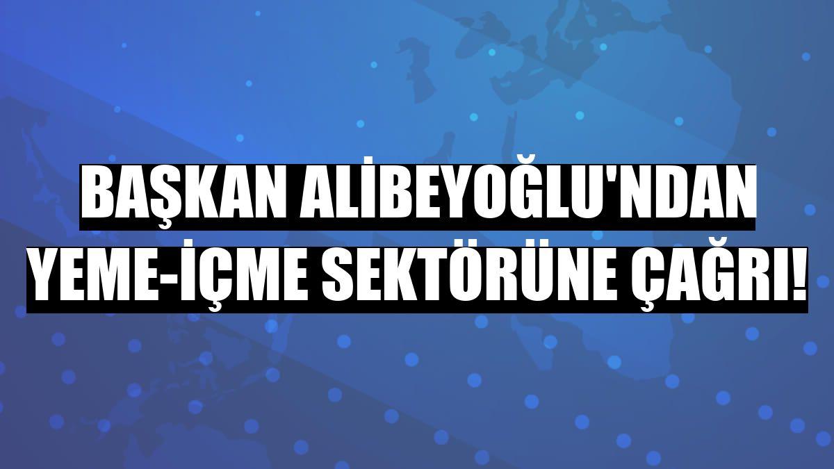 Başkan Alibeyoğlu'ndan yeme-içme sektörüne çağrı!