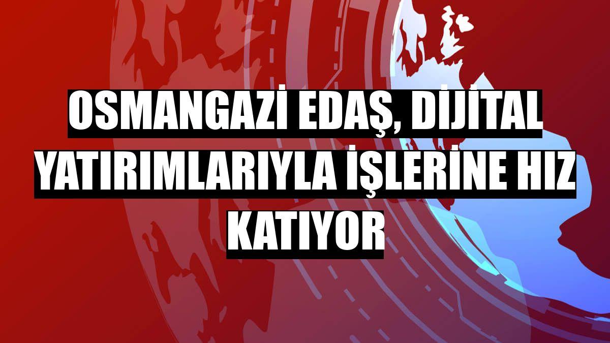 Osmangazi EDAŞ, dijital yatırımlarıyla işlerine hız katıyor