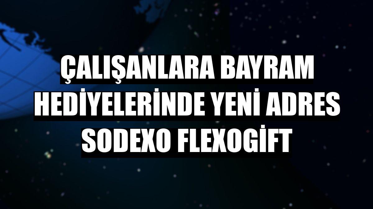 Çalışanlara bayram hediyelerinde yeni adres Sodexo FlexoGift