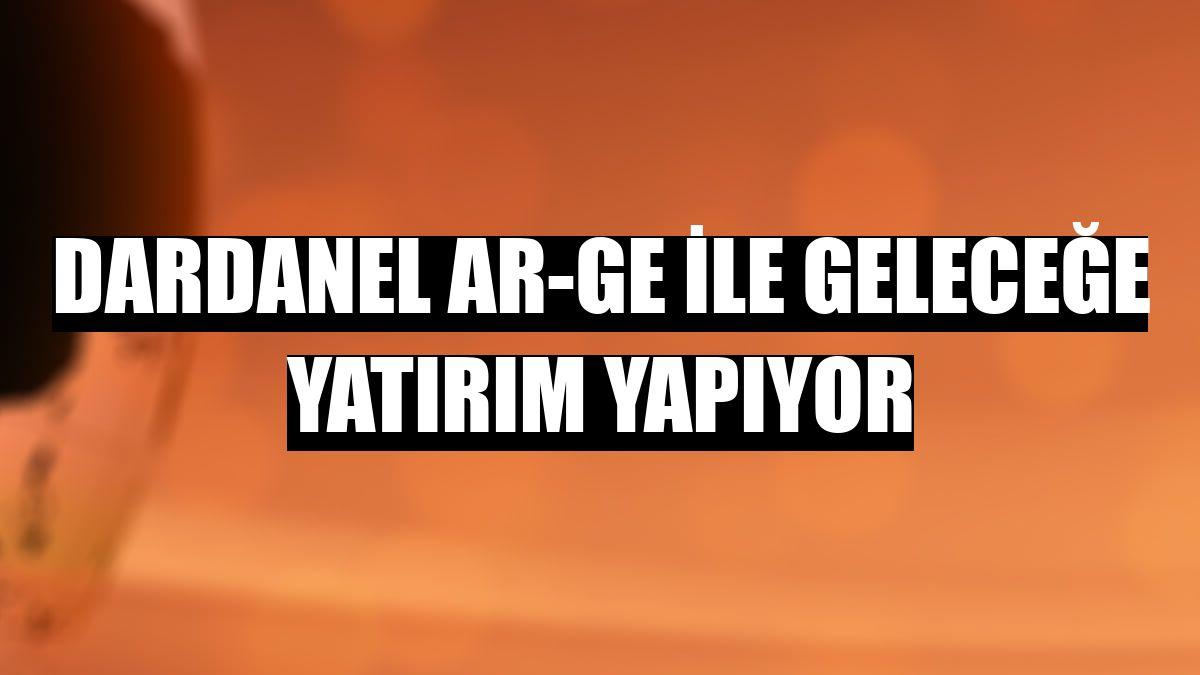 Dardanel Ar-Ge ile geleceğe yatırım yapıyor