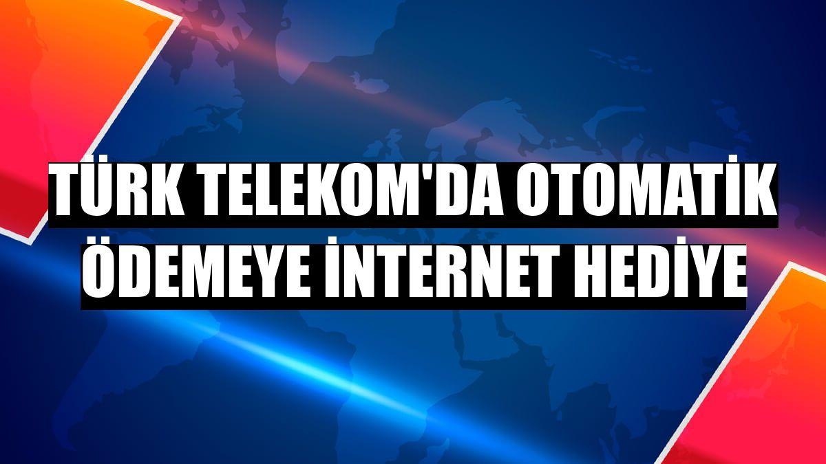 Türk Telekom'da otomatik ödemeye internet hediye