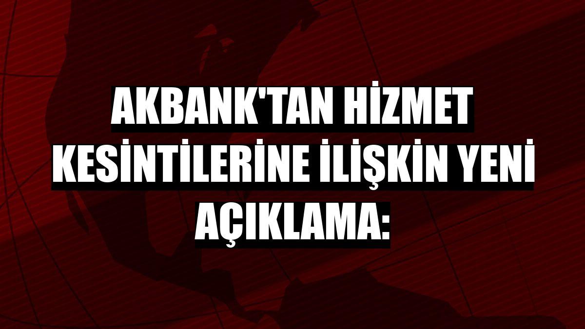 Akbank'tan hizmet kesintilerine ilişkin yeni açıklama: - Son Dakika Haberleri