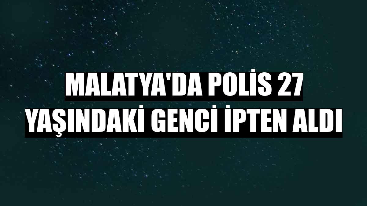 Malatya'da polis 27 yaşındaki genci ipten aldı