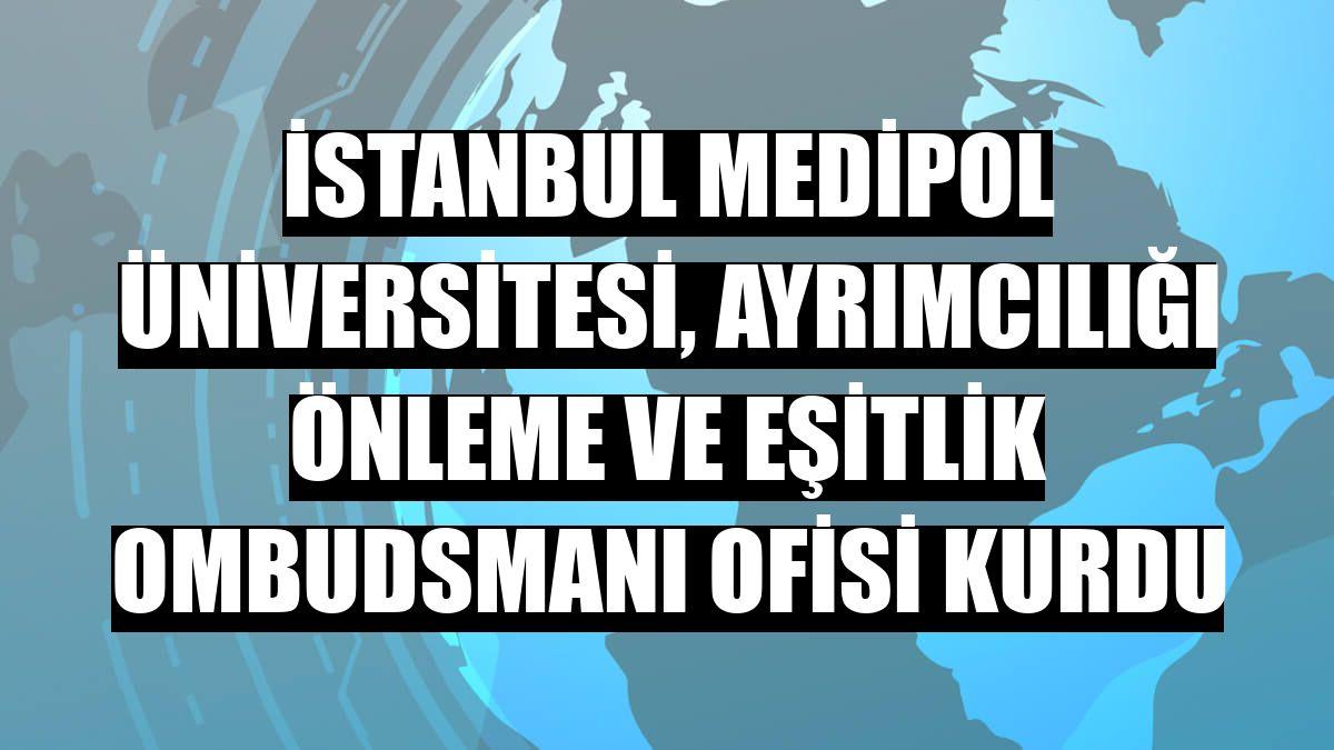 İstanbul Medipol Üniversitesi, Ayrımcılığı Önleme ve Eşitlik Ombudsmanı Ofisi kurdu
