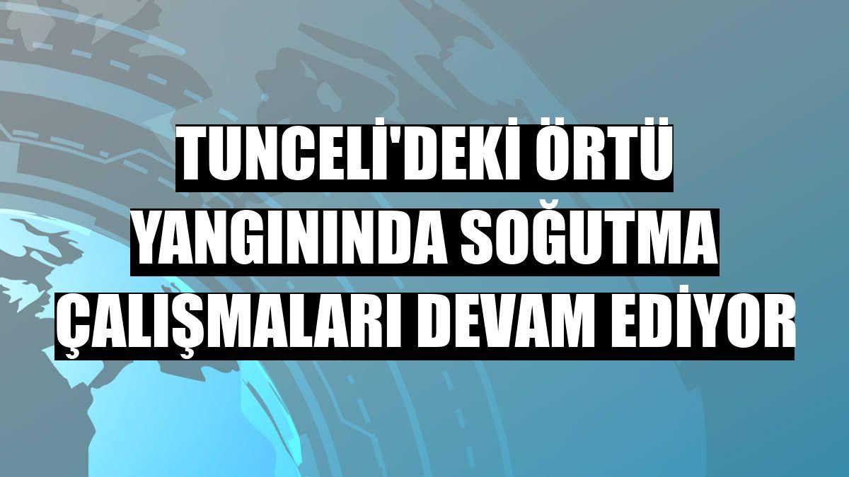 Tunceli'deki örtü yangınında soğutma çalışmaları devam ediyor