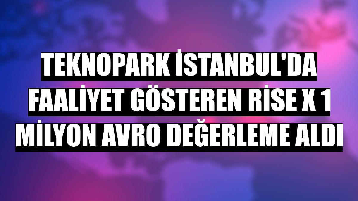 Teknopark İstanbul'da faaliyet gösteren Rise X 1 milyon avro değerleme aldı