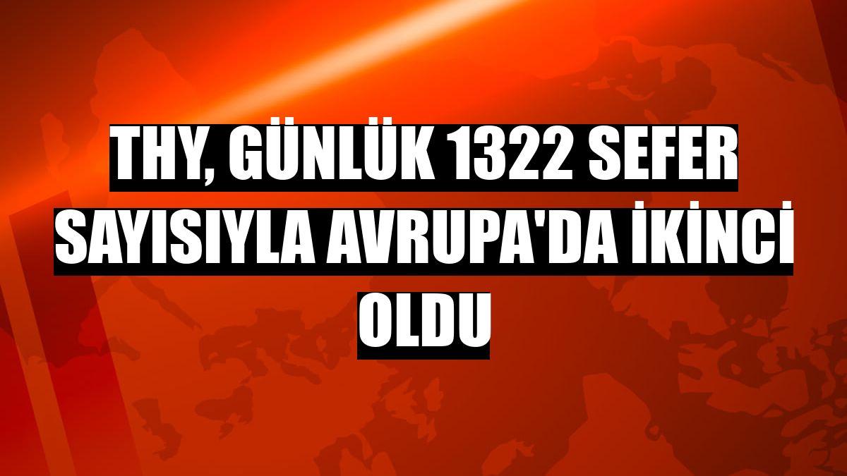 THY, günlük 1322 sefer sayısıyla Avrupa'da ikinci oldu