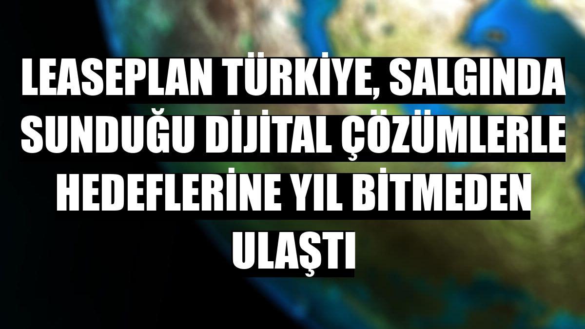 LeasePlan Türkiye, salgında sunduğu dijital çözümlerle hedeflerine yıl bitmeden ulaştı