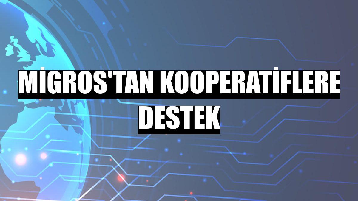 Migros'tan kooperatiflere destek