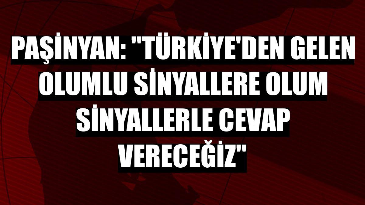 Paşinyan: 'Türkiye'den gelen olumlu sinyallere olum sinyallerle cevap vereceğiz'