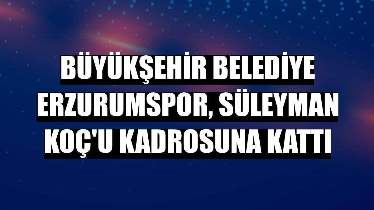 Büyükşehir Belediye Erzurumspor, Süleyman Koç'u kadrosuna kattı