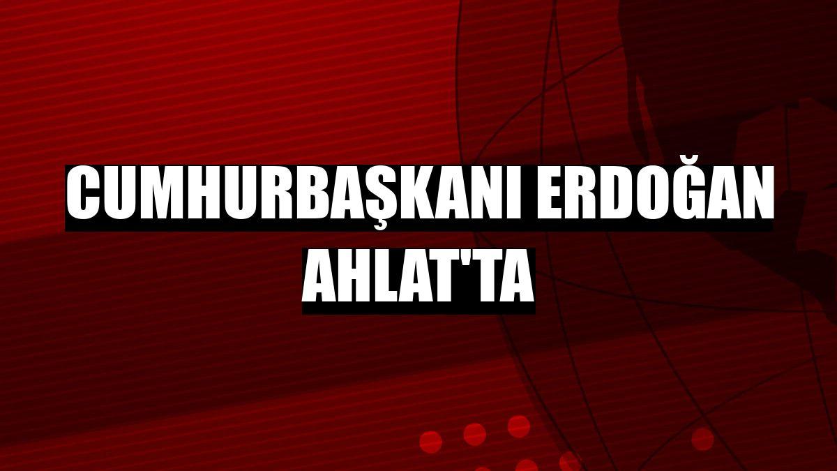 Cumhurbaşkanı Erdoğan Ahlat'ta