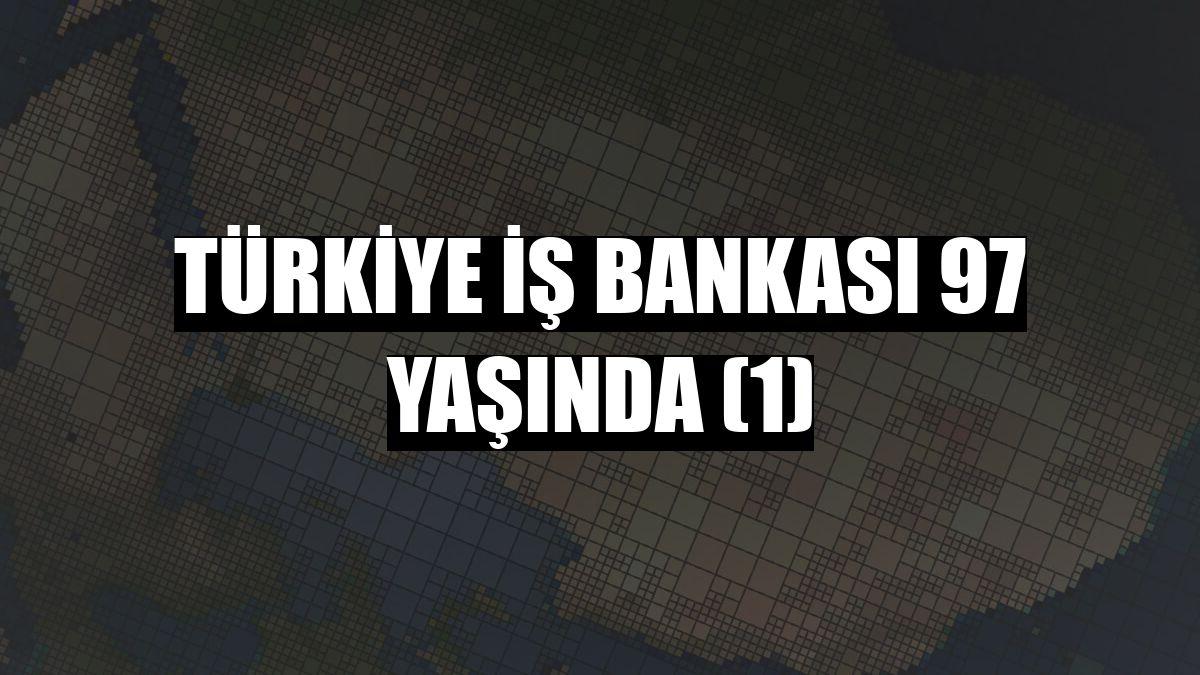 Türkiye İş Bankası 97 yaşında (1)