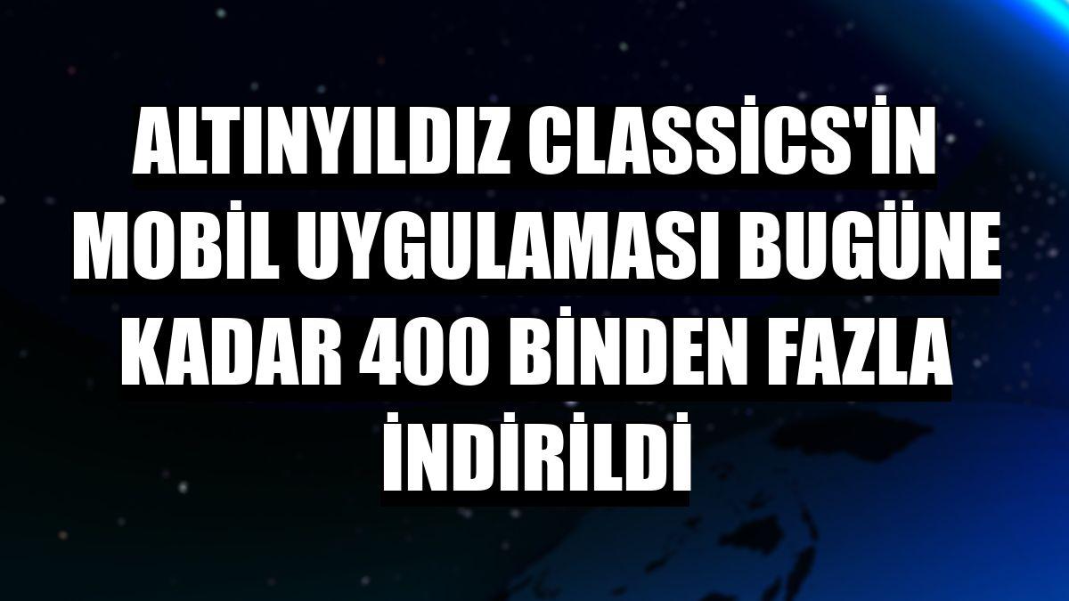 Altınyıldız Classics'in mobil uygulaması bugüne kadar 400 binden fazla indirildi