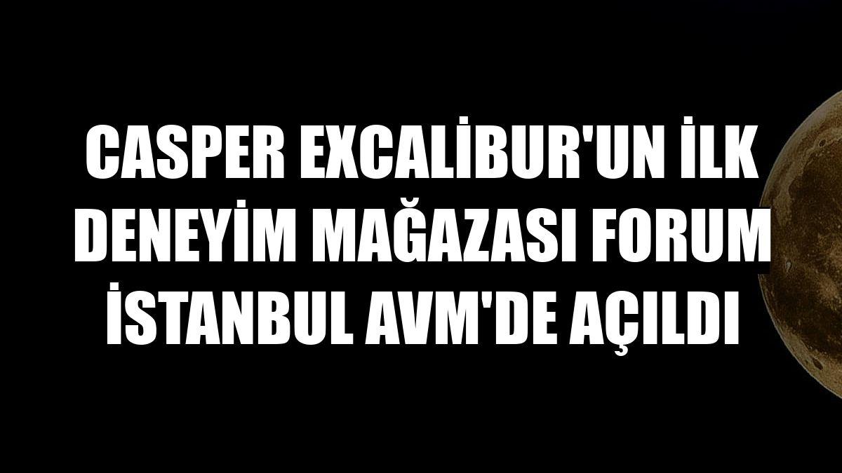 Casper Excalibur'un ilk deneyim mağazası Forum İstanbul AVM'de açıldı