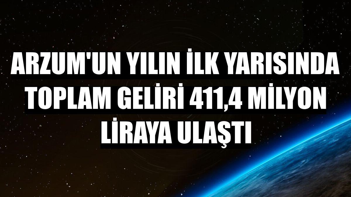 Arzum'un yılın ilk yarısında toplam geliri 411,4 milyon liraya ulaştı