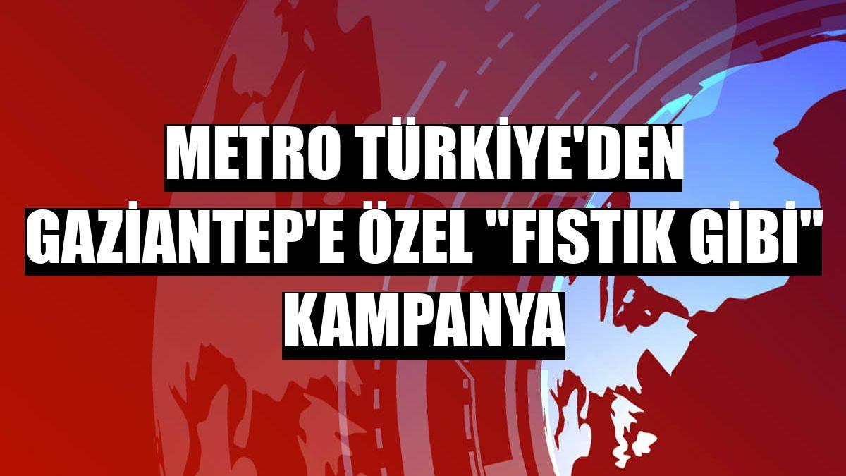 Metro Türkiye'den Gaziantep'e özel 'Fıstık Gibi' kampanya