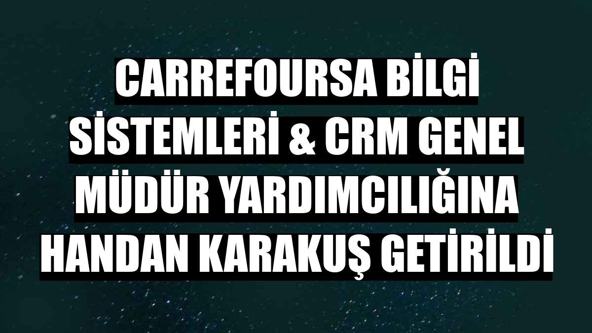 CarrefourSA Bilgi Sistemleri & CRM Genel Müdür Yardımcılığına Handan Karakuş getirildi