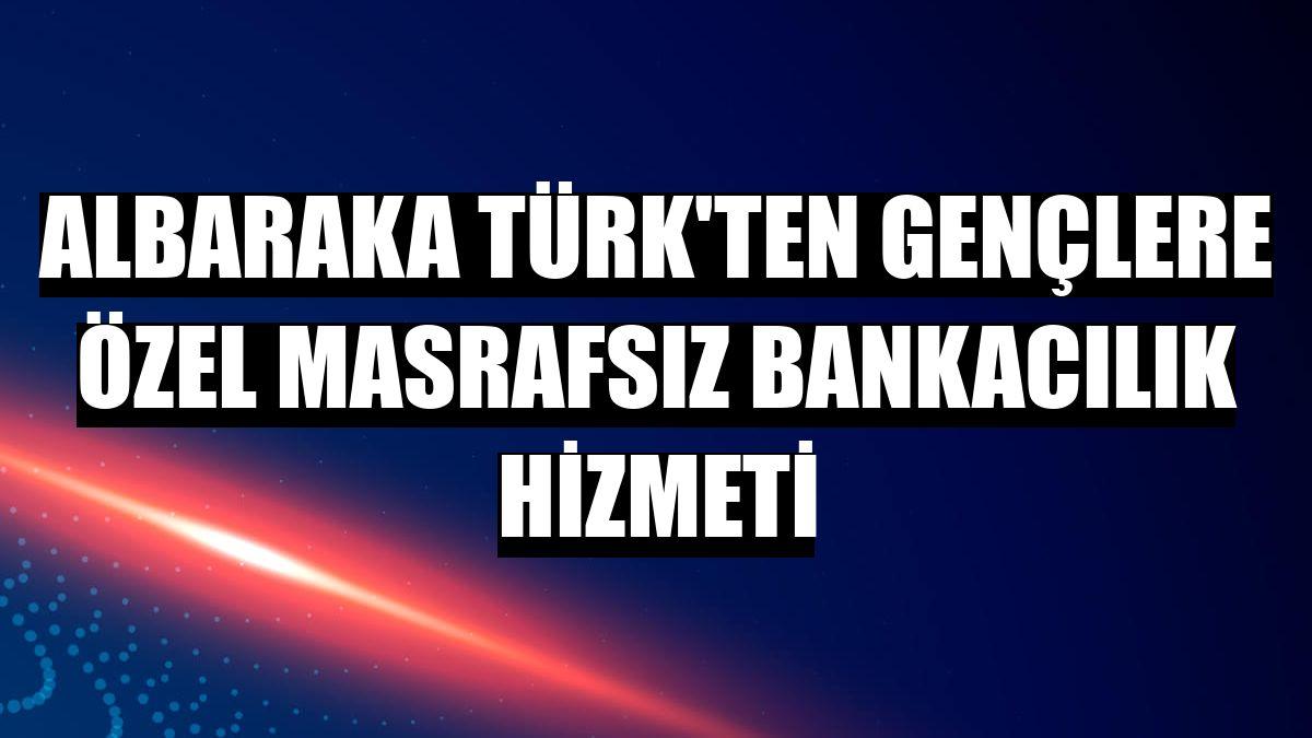 Albaraka Türk'ten gençlere özel masrafsız bankacılık hizmeti