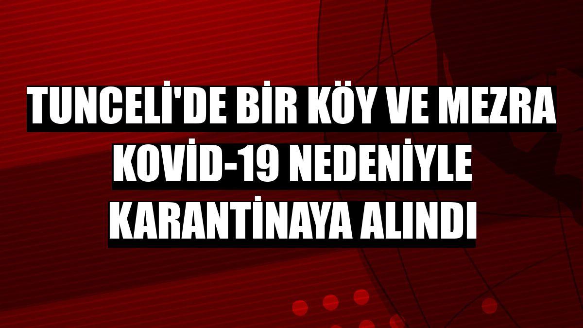 Tunceli'de bir köy ve mezra Kovid-19 nedeniyle karantinaya alındı