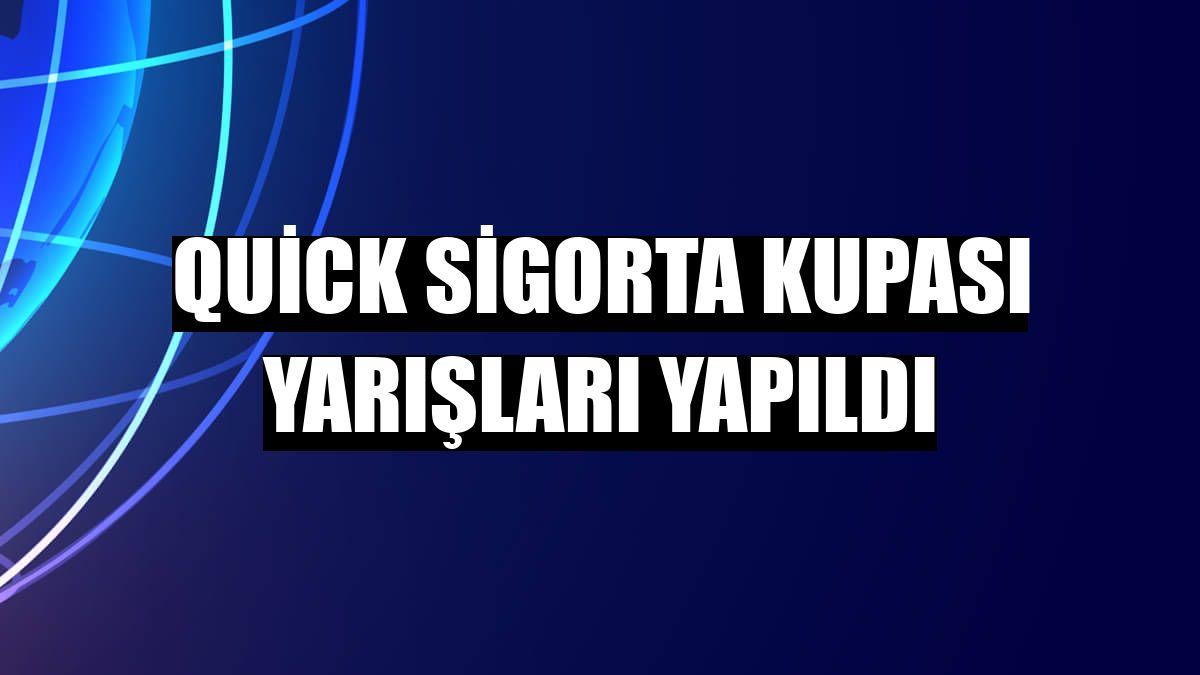 Quick Sigorta kupası yarışları yapıldı