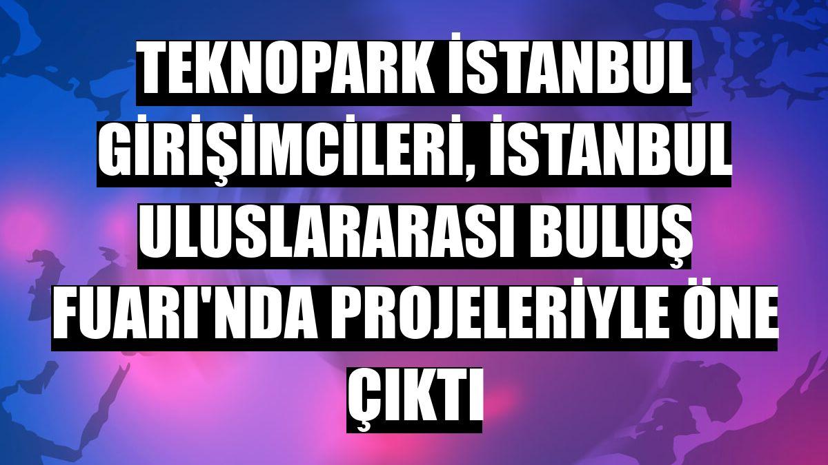 Teknopark İstanbul girişimcileri, İstanbul Uluslararası Buluş Fuarı'nda projeleriyle öne çıktı