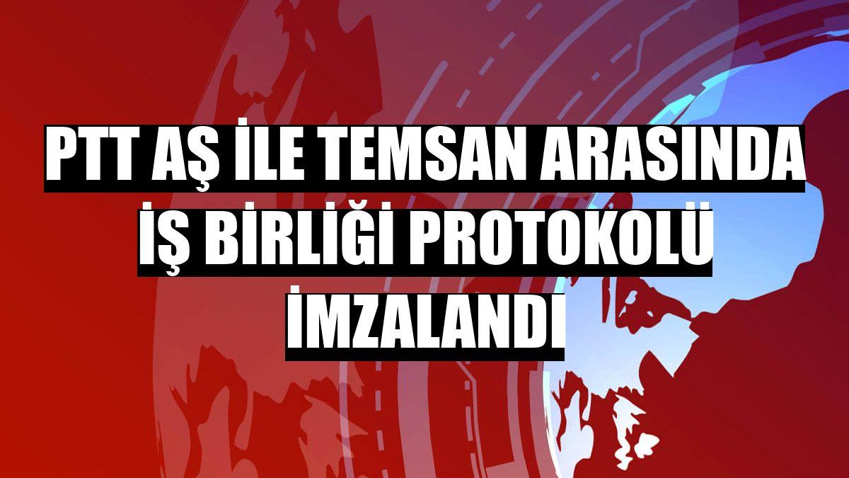 PTT AŞ ile TEMSAN arasında iş birliği protokolü imzalandı
