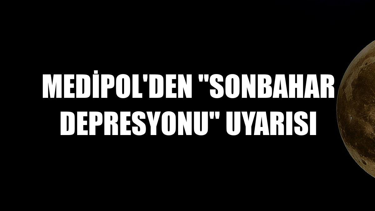 Medipol'den 'sonbahar depresyonu' uyarısı
