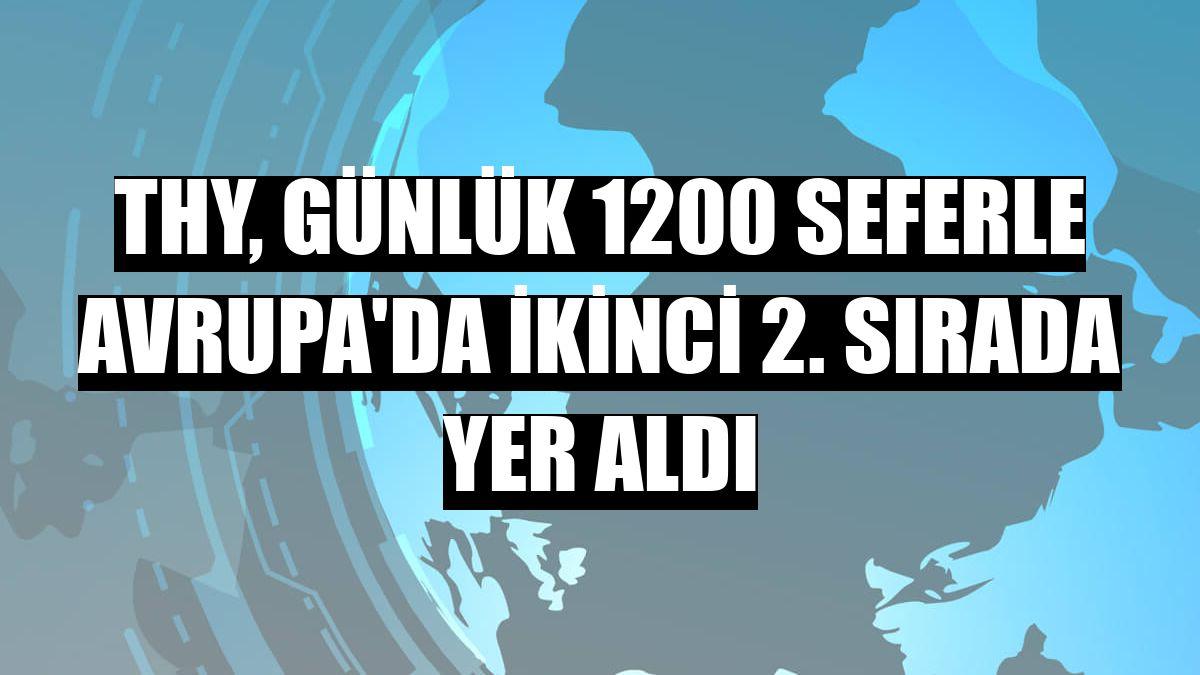 THY, günlük 1200 seferle Avrupa'da ikinci 2. sırada yer aldı