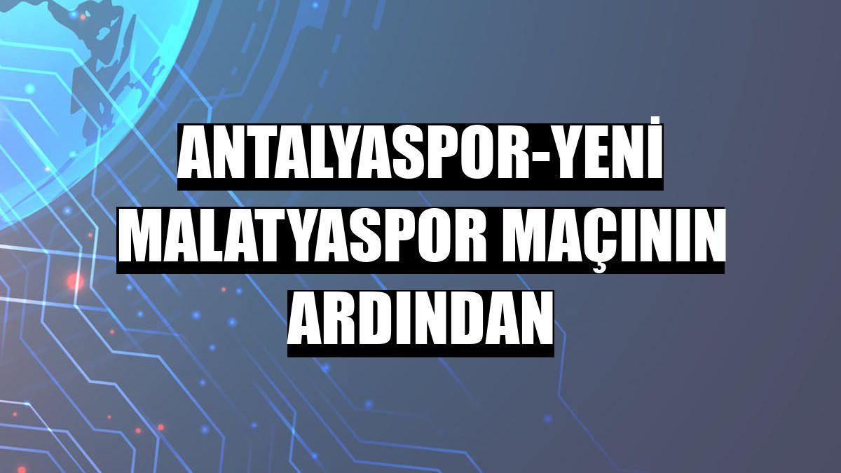 Antalyaspor-Yeni Malatyaspor maçının ardından