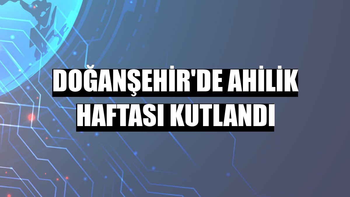 Doğanşehir'de Ahilik Haftası kutlandı