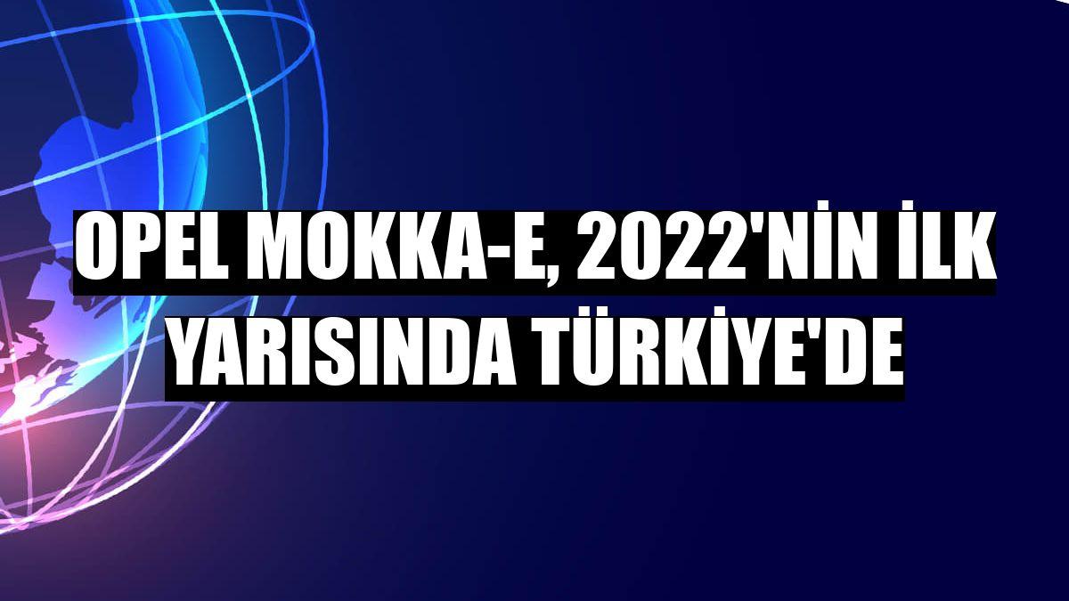 Opel Mokka-e, 2022'nin ilk yarısında Türkiye'de