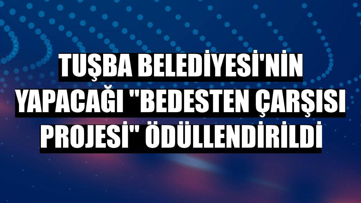 Tuşba Belediyesi'nin yapacağı 'Bedesten Çarşısı Projesi' ödüllendirildi