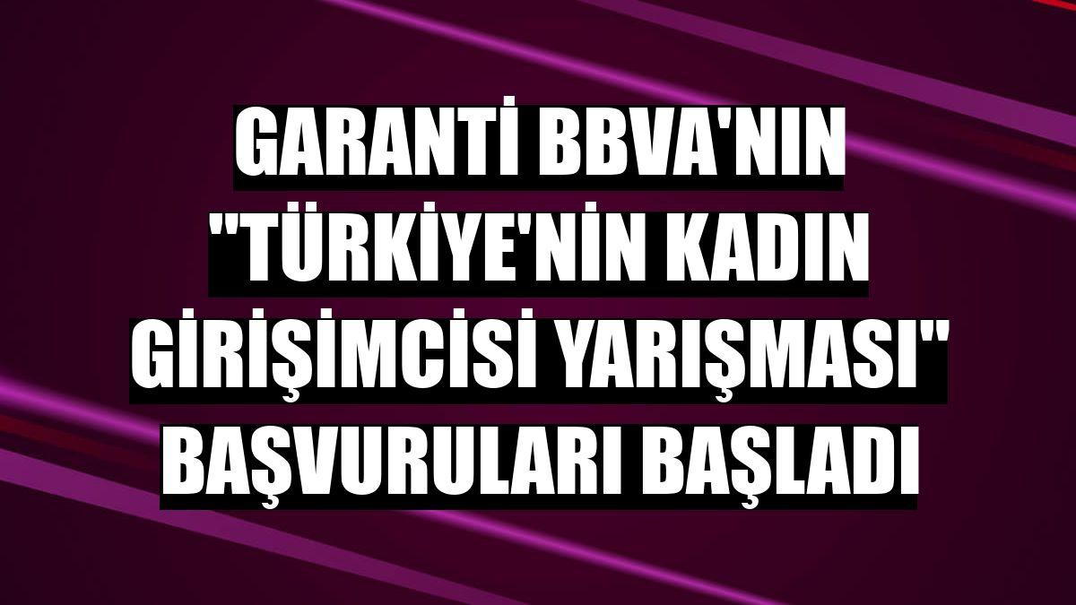 Garanti BBVA'nın 'Türkiye'nin Kadın Girişimcisi Yarışması' başvuruları başladı