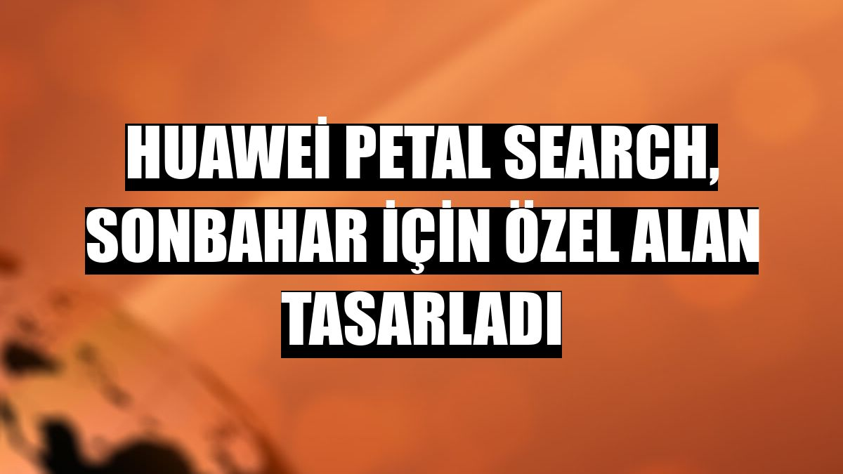 Huawei Petal Search, sonbahar için özel alan tasarladı