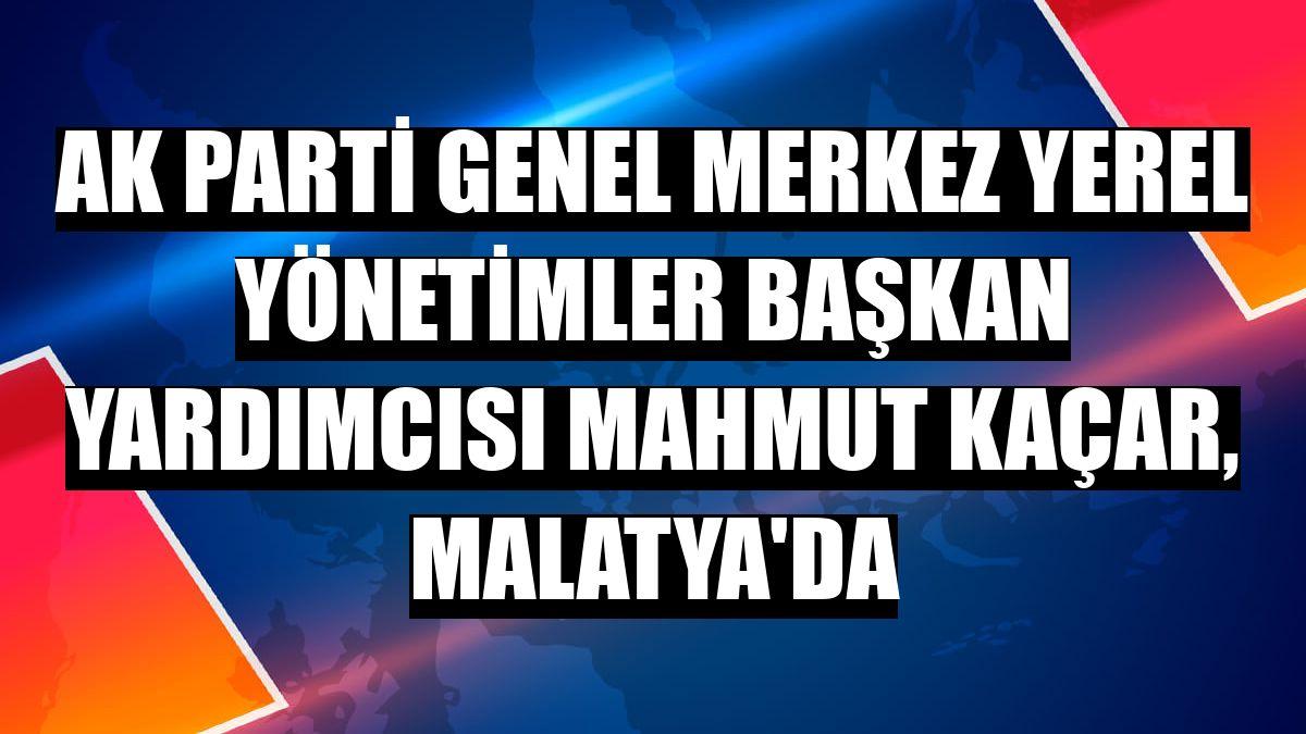 AK Parti Genel Merkez Yerel Yönetimler Başkan Yardımcısı Mahmut Kaçar, Malatya'da