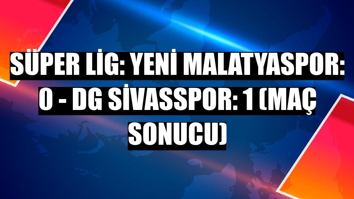 Süper Lig: Yeni Malatyaspor: 0 - DG Sivasspor: 1 (maç sonucu)