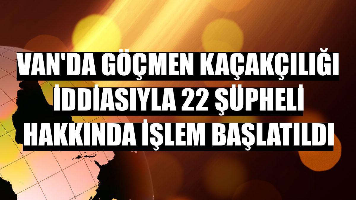 Van'da göçmen kaçakçılığı iddiasıyla 22 şüpheli hakkında işlem başlatıldı