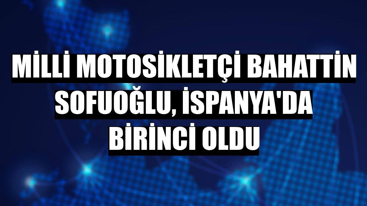 Milli motosikletçi Bahattin Sofuoğlu, İspanya'da birinci oldu